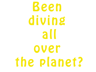 Been diving all over the planet?